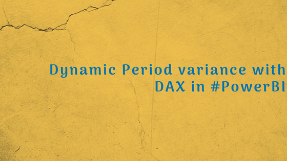 Dynamic Period variance with DAX in #PowerBI - Prathy's Blog